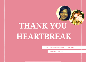 Thank You Heartbreak: Spotlighting Creatives #29