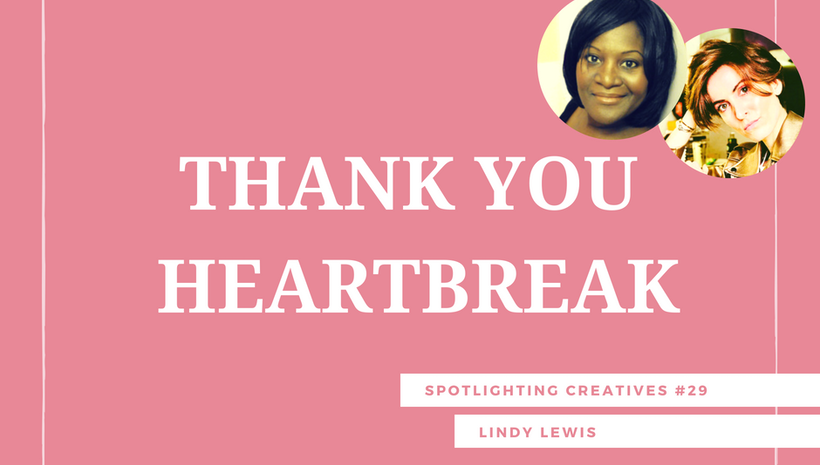 Thank You Heartbreak: Spotlighting Creatives #29