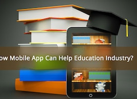 How Mobile App Can Help Education Industry?