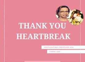 Thank You Heartbreak: Spotlighting Creatives #30