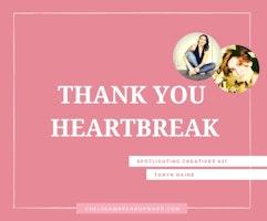 Thank You Heartbreak: Spotlighting Creatives #31
