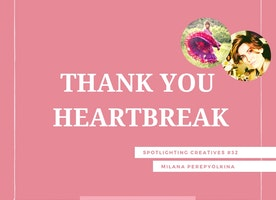 Thank You Heartbreak: Spotlighting Creatives #32