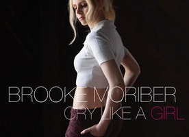 """Singer/Songwriter  Brooke Moriber Challenges You to """"Cry Like A Girl"""""""