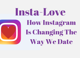 Insta-Love - How Instagram Is Changing The Way We Date