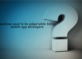 Questions need to be asked while hiring mobile app developers