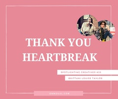 Thank You Heartbreak with Brittani Louise Taylor