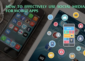 HOW TO EFFECTIVELY USE SOCIAL MEDIA FOR MOBILE APPS