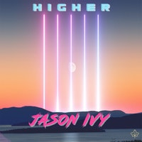 Recording Artist Jason Ivy Takes Us 'Higher' With New Single Release