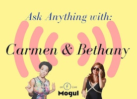 Mogul Just Launched Ask Anything Live with Carmen and Bethany. And it's AWESOME
