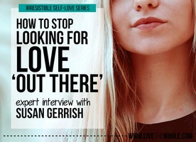 "How to stop looking for love ""out there"""
