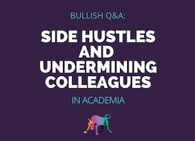 Bullish Q&A: Side Hustles + Undermining Colleagues in Academia