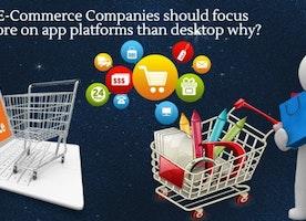 E-Commerce Companies should focus more on app platforms than desktop why?
