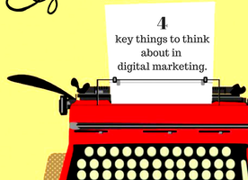 4 Key Things to Think About in Digital Marketing by Elizabeth Ink