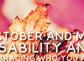 October and Me: Disability and Embracing Who You Are