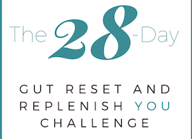 The 28 Day Gut Reset and Replenish YOU Challenge: Join me for a fresh start!