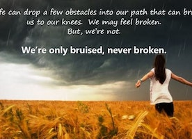 You May Be Bruised But You're Never Broken