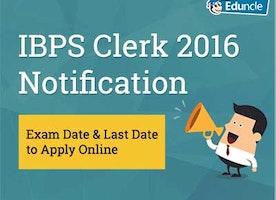 IBPS Clerk 2016 Notification | Exam date & Last date to Apply Online