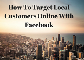 How To Target Local Customers Online With Facebook