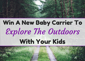 Win A New Baby Carrier To Explore The Outdoors With Your Kids