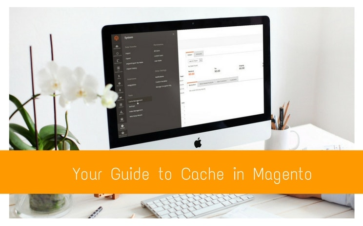 Your Guide to Cache in Magento