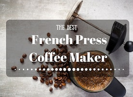 Best French Press Coffee Maker Reviews on the 2016 Market