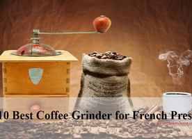 Best Coffee Grinder for French Press on the 2016 Market