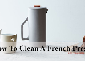 How To Clean A French Press Coffee Maker - CMChoose