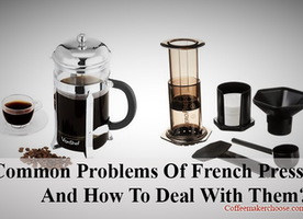 What Are Common Problems Of French Press And How To Deal With Them?
