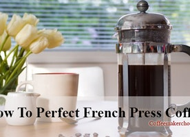 How To Perfect French Press Coffee? Coffee Maker Choose