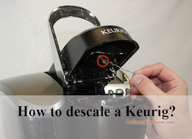 How to descale a Keurig? - Coffee Maker Choose