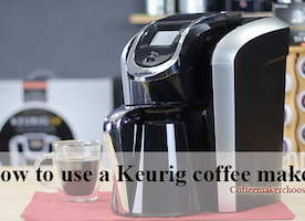 How to use a Keurig coffee maker? Coffee Maker Choose