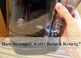 How to empty water from Keurig? Coffee Maker Choose