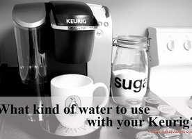 What kind of water to use with your Keurig? Coffee Maker Choose