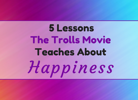 5 Lessons The Trolls Movie Teaches About Happiness