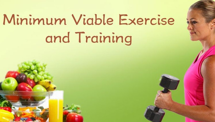Minimum Viable Exercise and Training