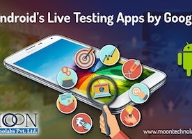 Android's Live Testing Apps by Google is a Next Step to Future - Moon Technolabs