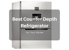 The Best Counter Depth Refrigerator for Your Kitchen - Just Another Food Blog - GoodFoodFun.com