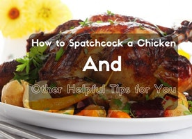 How to Spatchcock a Chicken and Other Helpful Tips for You