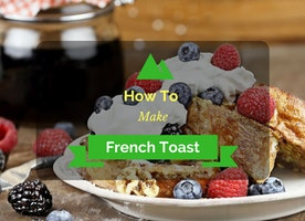 How To Make French Toast In Quick & Simple Ways - The Definite Guide 2017 Edition - Just Another Food Blog - GoodFoodFun.com