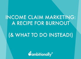 Income Claim Marketing Is a Recipe For Burnout (and What You Should Do Instead) - AmbitionAlly