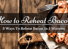 It's Sizzling Hot! - How To Reheat Bacon