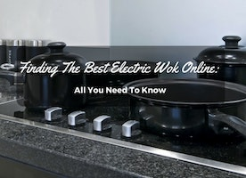 Finding The Best Electric Wok Online: All You Need To Know