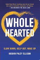 WHOLEHEARTED IS AN ESSENTIAL GUIDE TO  SLOW DOWN, HELP OUT, AND WAKE UP