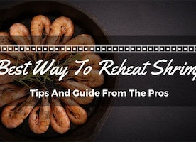Best Way To Reheat Shrimp: Tips And Guide From The Pros