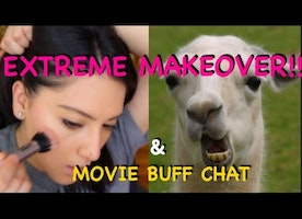 EXTREME MAKEOVER & MOVIE BUFF CHAT