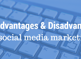 The Advantages and Disadvantages of Social Media Marketing
