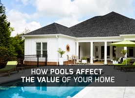How Pools Affect the Value of Your Home