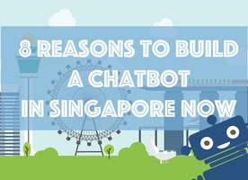 8 Reasons to Build a Chatbot in Singapore Now