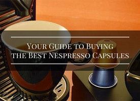Your Guide To Buying The Best Nespresso Capsules