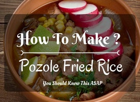 How To Make Pozole Fried Rice? You Should Know This ASAP